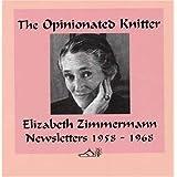 The Opinionated Knitterby Elizabeth Zimmermann