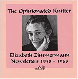 The Opinionated Knitter Elizabeth Zimmermann
