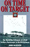 On Time, On Target: The World War II Memoir of a Paratrooper in the 82nd Airborne (0891417141) by McKenzie, John