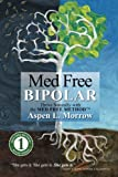 img - for Med Free Bipolar: Thrive Naturally with the Med Free MethodTM (Med Free Method Book Series) (Volume 1) book / textbook / text book