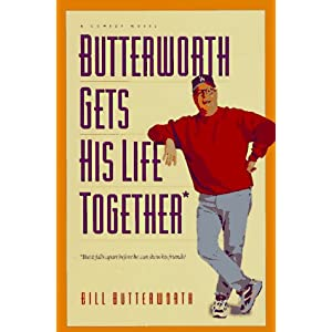 Butterworth Gets His Life Together: But It Falls Apart Before He Can Show His Friends! : A Comedy Novel