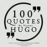 100 Quotes by Victor Hugo (Great Writers and Their Inspiring Thoughts) | Victor Hugo