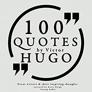 100 Quotes by Victor Hugo (Great Writers and Their Inspiring Thoughts) Audiobook