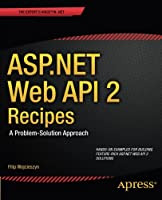 ASP.NET Web API 2 Recipes: A Problem-Solution Approach Front Cover