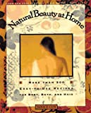 img - for Natural Beauty at Home: More Than 200 Easy-to-Use Recipes for Body, Bath, and Hair book / textbook / text book