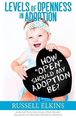 How Open Should My Adoption Be?: Levels of Openness In Adoption (Guide to a Healthy Adoptive Family, Adoption Parenting, and Open Relationships Book 3)