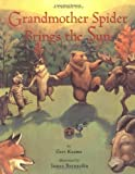 Geri Keams Grandmother Spider Brings the Sun: A Cherokee Story