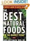 The Best Natural Foods on the Market Today: A Yuppie's Guide to Hippie Food, Vol. 1