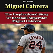 Miguel Cabrera: The Inspirational Story of Baseball Superstar Miguel Cabrera (       UNABRIDGED) by Bill Redban Narrated by Michael Pauley