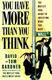 You Have More Than You Think: The Motley Fool Guide To Investing What You Have (0684843994) by Gardner, David