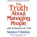 The Truth About Managing People...And Nothing But the Truth ~ Stephen P. Robbins