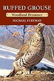 Ruffed Grouse: Woodland Drummer (0811731227) by Furtman, Michael