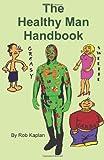 The Healthy Man Handbook (1884939228) by Kaplan, Rob