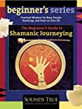 The Beginner's Guide to Shamanic Journeying (Beginner's (Audio))