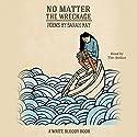 No Matter the Wreckage Hörbuch von Sarah Kay Gesprochen von: Sarah Kay