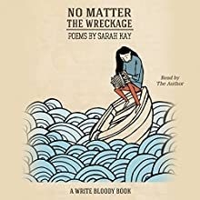No Matter the Wreckage Audiobook by Sarah Kay Narrated by Sarah Kay