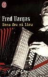 echange, troc Fred Vargas - Sans feu ni lieu