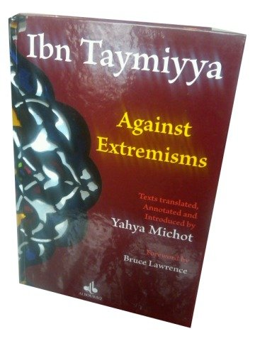 Ibn Taymiyya Against Extremisms Texts Translated & Intro PDF