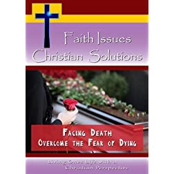 Faith Issues, Christian Solutions -Facing Death - Overcome the Fear of Dying