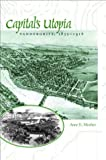 img - for Capital's Utopia: Vandergrift, Pennsylvania, 1855-1916 (Creating the North American Landscape) by Mosher, Anne E. (2004) Hardcover book / textbook / text book