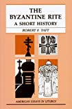 The Byzantine Rite: A Short History (American Essays in Liturgy)