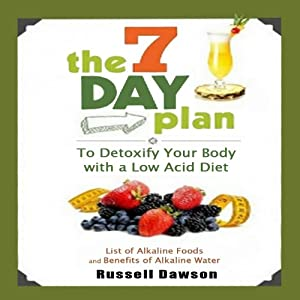 The 7 Day Plan to Detoxify Your Body with a Low Acid Diet Audiobook