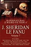 The Collected Supernatural and Weird Fiction of J. Sheridan Le Fanu: Volume 7-Including Two Novels, 'All in the Dark' and 'The Room in the Dragon Vola (0857061585) by Le Fanu, Joseph Sheridan