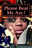 img - for Please Beat My Ass !: Domestic Violence - Women Love it ! book / textbook / text book