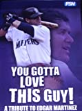 Image of You Gotta Love This Guy; a Tribute to Edgar Martinez.