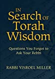 img - for In Search of Torah Wisdom - Questions You Forgot to Ask Your Rebbi by Rabbi Yisroel Miller (2012-09-01) book / textbook / text book
