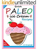 Quick Paleo Ice Cream Recipes: Eat Healthy Ice Cream While On A Paleo Diet (1) (English Edition)