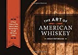 The Art of American Whiskey: A Visual History of the Nations Most Storied Spirit, Through 100 Iconic Labels