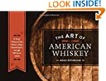 The Art of American Whiskey: A Visual...