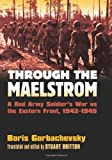 Through the Maelstrom: A Red Army Soldier's War on the Eastern Front, 1942-1945 (Modern War Studies)