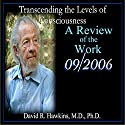 A Review of the Work: Sedona 2006 Lecture Series Lecture by David R. Hawkins Narrated by David R. Hawkins