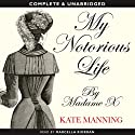 My Notorious Life by Madame X (       UNABRIDGED) by Kate Manning Narrated by Marcella Riordan