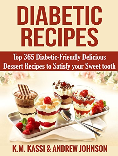 Diabetic Recipes: Top 365 Diabetic- Friendly Delicious Dessert Recipes to Satisfy your Sweet tooth by K.M. KASSI, ANDREW JOHNSON