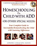 Homeschooling the Child with ADD (or Other Special Needs): Your Complete Guide to Successfully Homeschooling the Child with Learning Differences