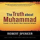The Truth About Muhammad: Founder of the World's Most Intolerant Religion Hörbuch von Robert Spencer Gesprochen von: James Adams