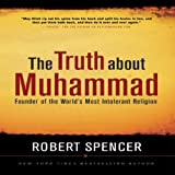 img - for The Truth About Muhammad: Founder of the World's Most Intolerant Religion book / textbook / text book