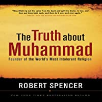 The Truth About Muhammad: Founder of the World's Most Intolerant Religion (       UNABRIDGED) by Robert Spencer Narrated by James Adams