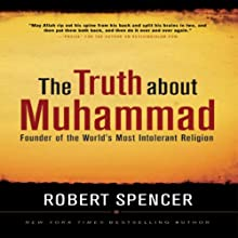 The Truth About Muhammad: Founder of the World's Most Intolerant Religion Audiobook by Robert Spencer Narrated by James Adams