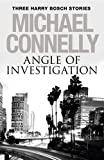 Angle of Investigation: Three Harry Bosch Short Stories: Three Harry Bosch Short Stories (English Edition)