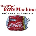 The Coke Machine: The Dirty Truth Behind the World's Favorite Soft Drink Audiobook by Michael Blanding Narrated by George K. Wilson