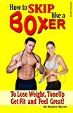 img - for How to Skip like a Boxer to Lose Weight, ToneUp, Get Fit and Feel Great! (weight loss books) book / textbook / text book