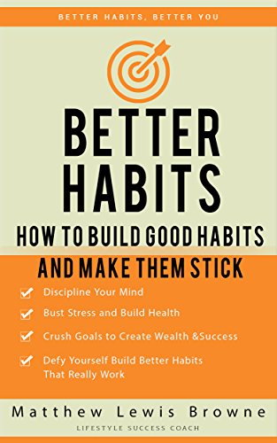 Better Habits: How to Build Good Habits and Make Them Stick (Better Habits, Better You) (Make To Stick compare prices)