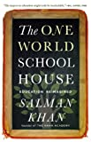 By Salman Khan The One World Schoolhouse: Education Reimagined (Reprint)