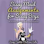 Sissy Maid Assignments by Sissy Trainer Mistress Dede: Sissy Boy Feminization Training |  Mistress Dede