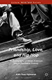 img - for Friendship, Love, and Hip Hop: An Ethnography of African American Men in Psychiatric Custody (Culture, Mind and Society) book / textbook / text book