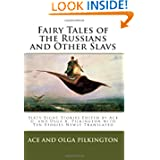 Fairy Tales of the Russians and Other Slavs: Sixty-Eight Stories Edited by Ace G. and Olga A. Pilkington with...